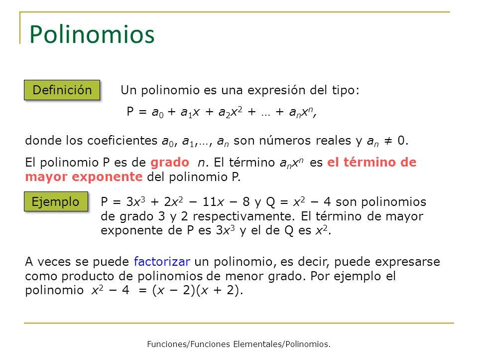 Un polinomio es una expresión del tipo: P = a 0 + a 1 x + a 2 x 2 + … + a n x n, donde los coeficientes a 0, a 1,…, a n son números reales y a n 0. Po
