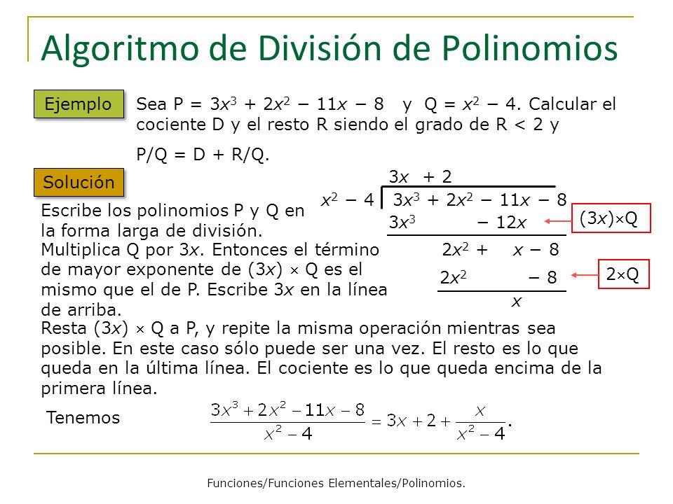 Algoritmo de División de Polinomios Ejemplo Sea P = 3x 3 + 2x 2 11x 8 y Q = x 2 4. Calcular el cociente D y el resto R siendo el grado de R < 2 y P/Q