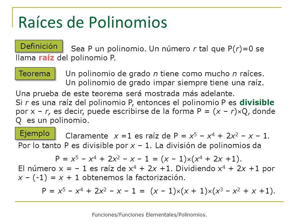 Sea P un polinomio. Un número r tal que P(r)=0 se llama raíz del polinomio P. Raíces de Polinomios Definición Por lo tanto P es divisible por x – 1. L