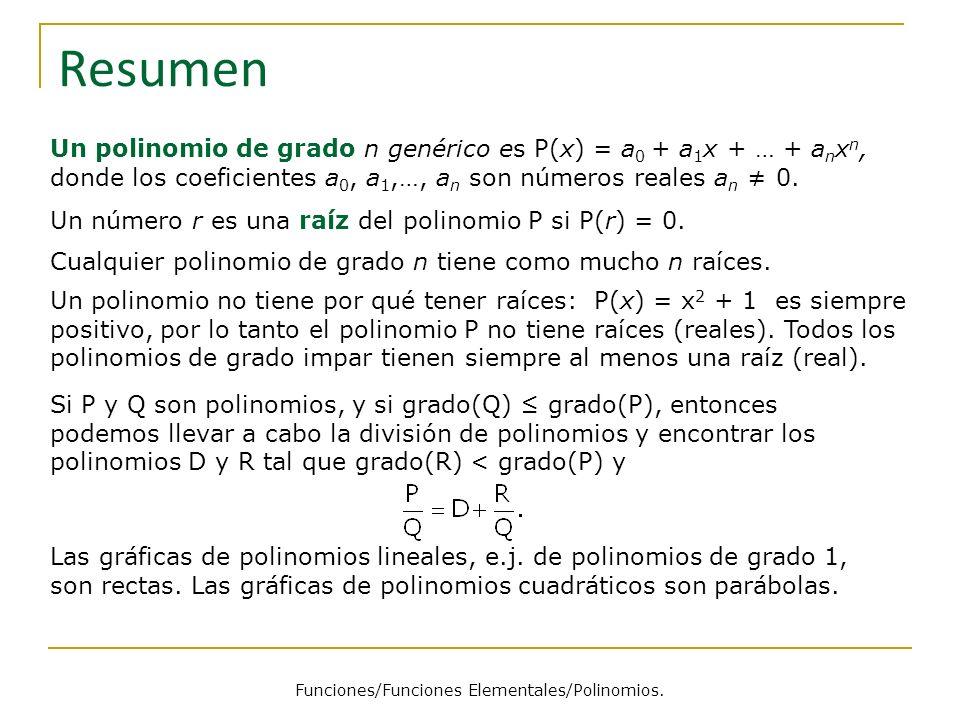 Resumen Un polinomio de grado n genérico es P(x) = a 0 + a 1 x + … + a n x n, donde los coeficientes a 0, a 1,…, a n son números reales a n 0. Un núme