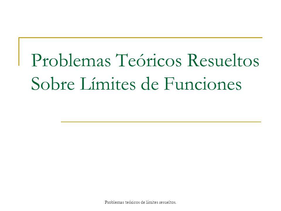 Problemas Teóricos Resueltos Sobre Límites de Funciones Problemas teóricos de límites resueltos.