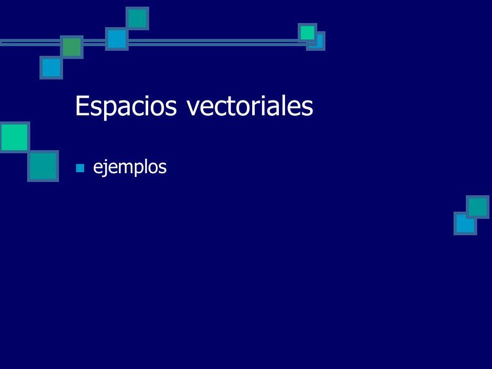 Espacios vectoriales ejemplos