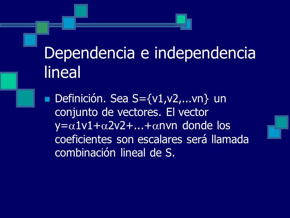 Dependencia e independencia lineal Definición. Sea S={v1,v2,...vn} un conjunto de vectores. El vector y= 1v1+ 2v2+...+ nvn donde los coeficientes son