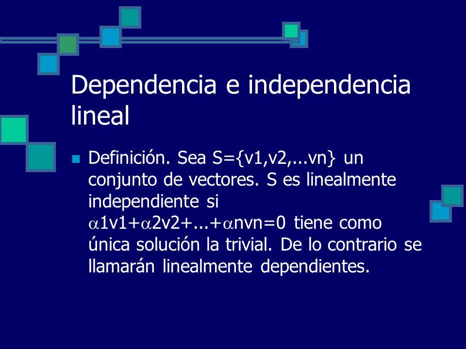 Dependencia e independencia lineal Definición. Sea S={v1,v2,...vn} un conjunto de vectores. S es linealmente independiente si 1v1+ 2v2+...+ nvn=0 tien