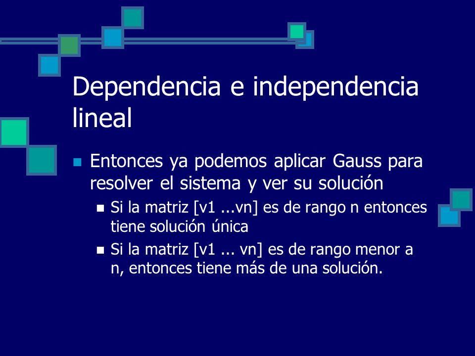 Dependencia e independencia lineal Entonces ya podemos aplicar Gauss para resolver el sistema y ver su solución Si la matriz [v1...vn] es de rango n e