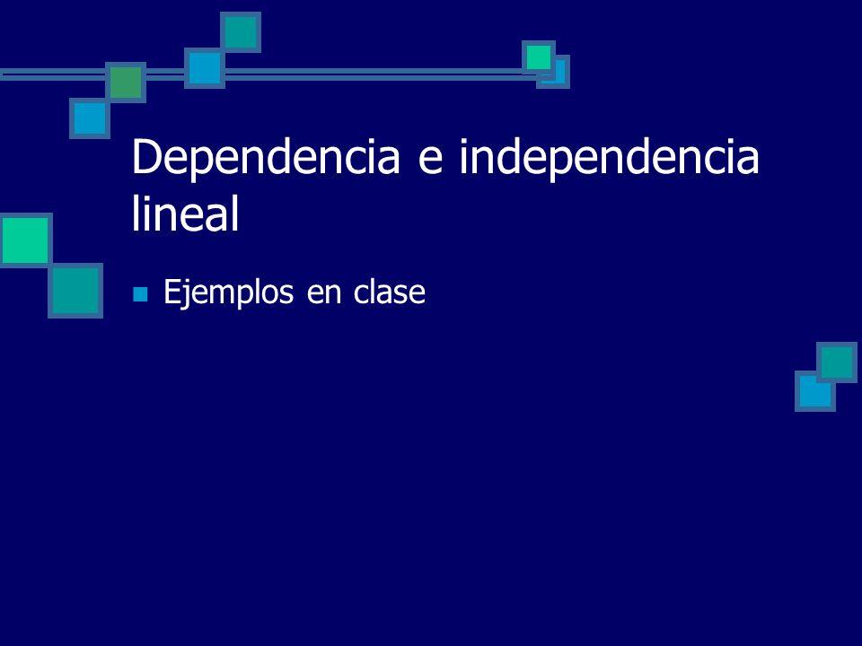 Dependencia e independencia lineal Ejemplos en clase