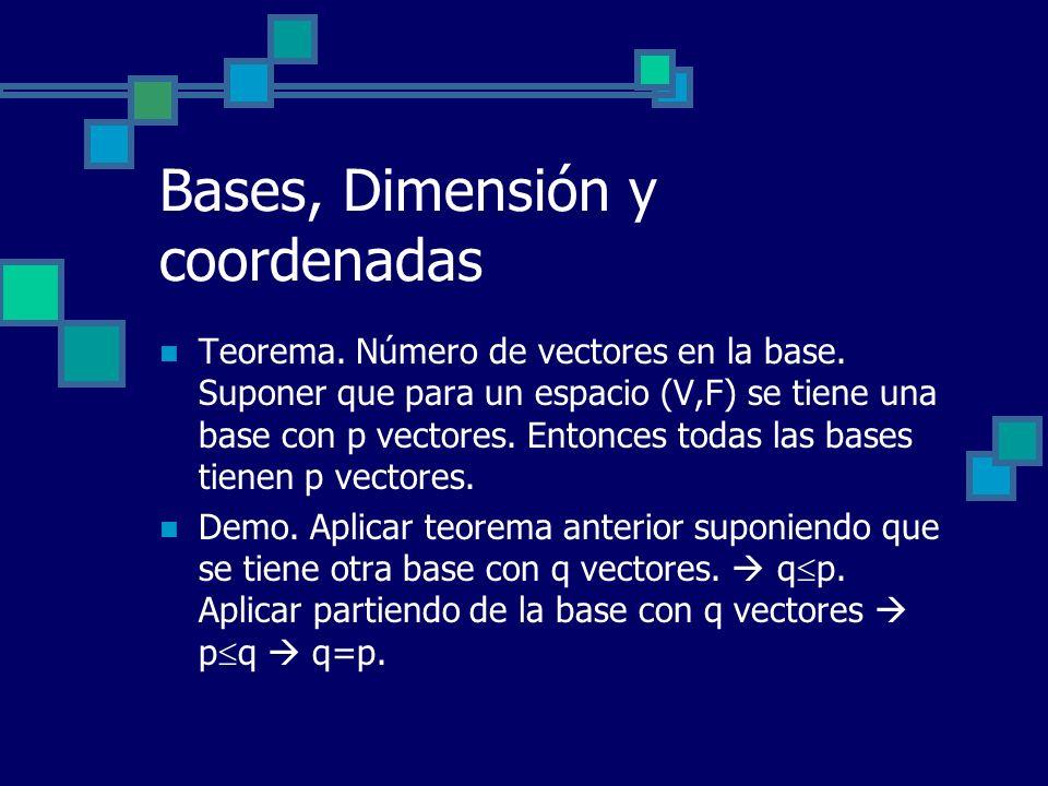 Bases, Dimensión y coordenadas Teorema. Número de vectores en la base. Suponer que para un espacio (V,F) se tiene una base con p vectores. Entonces to