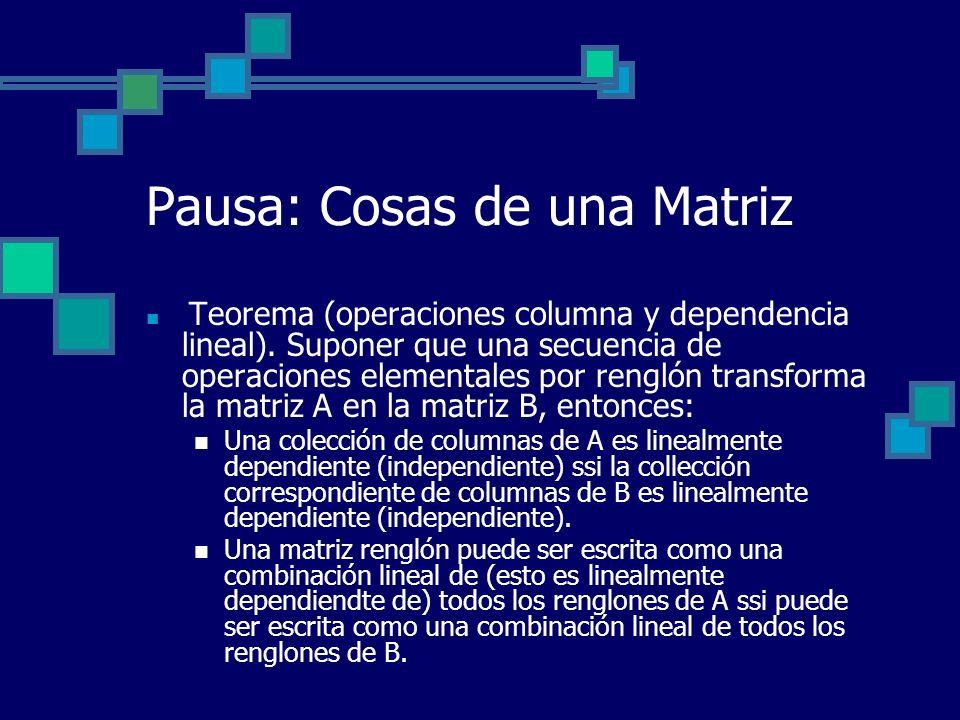 Pausa: Cosas de una Matriz Teorema (operaciones columna y dependencia lineal). Suponer que una secuencia de operaciones elementales por renglón transf
