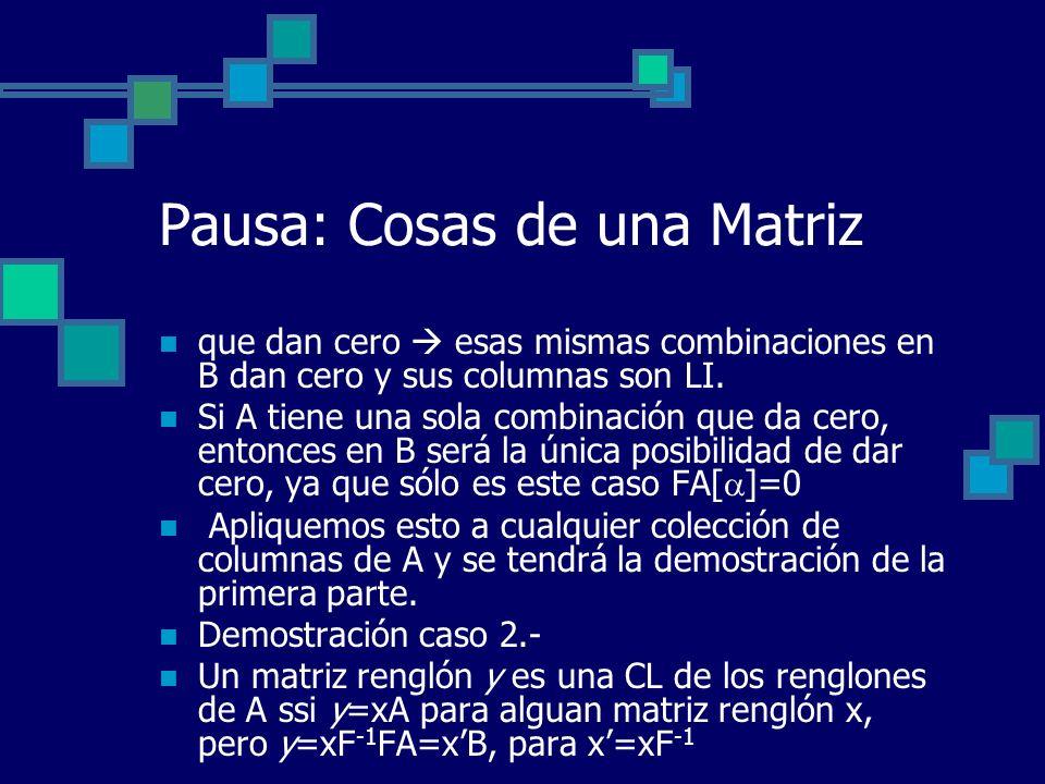 Pausa: Cosas de una Matriz que dan cero esas mismas combinaciones en B dan cero y sus columnas son LI. Si A tiene una sola combinación que da cero, en