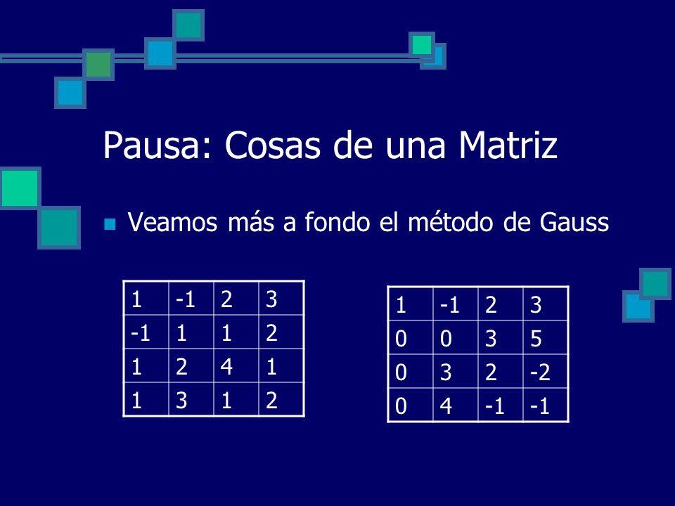 Pausa: Cosas de una Matriz Veamos más a fondo el método de Gauss 123 112 1241 1312 1 23 0035 032-2 04