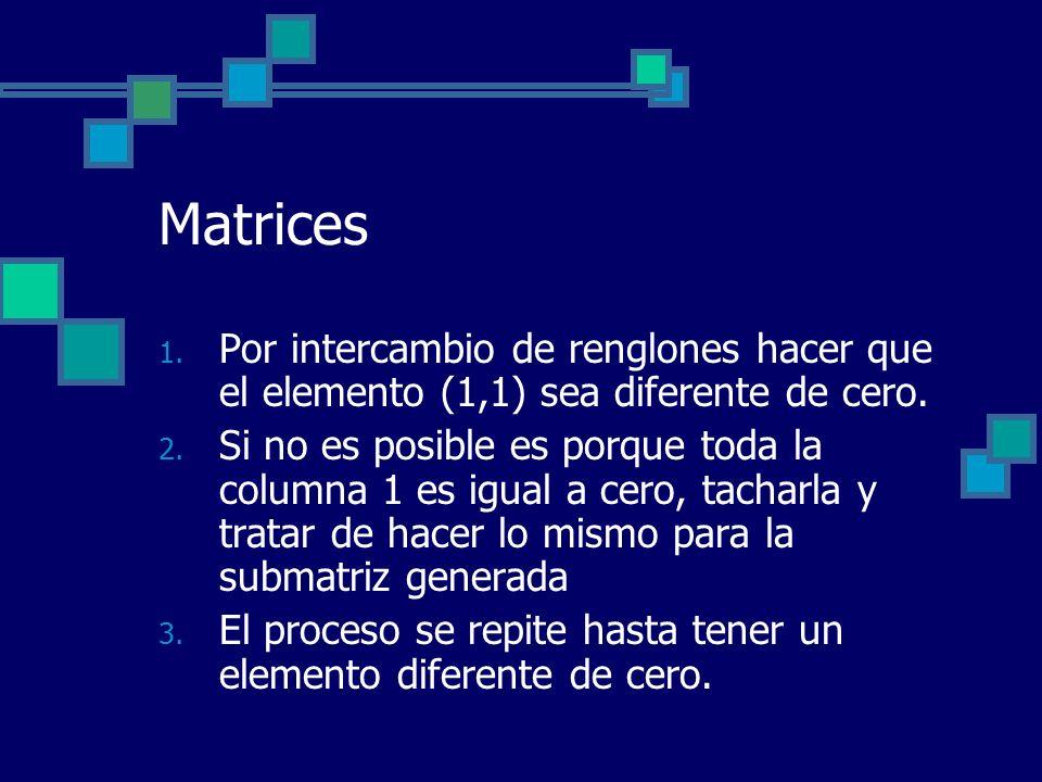 Matrices 1. Por intercambio de renglones hacer que el elemento (1,1) sea diferente de cero. 2. Si no es posible es porque toda la columna 1 es igual a