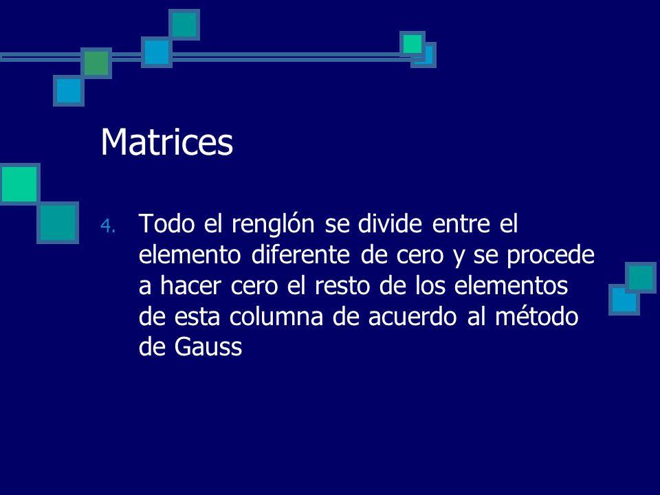 Matrices 4. Todo el renglón se divide entre el elemento diferente de cero y se procede a hacer cero el resto de los elementos de esta columna de acuer