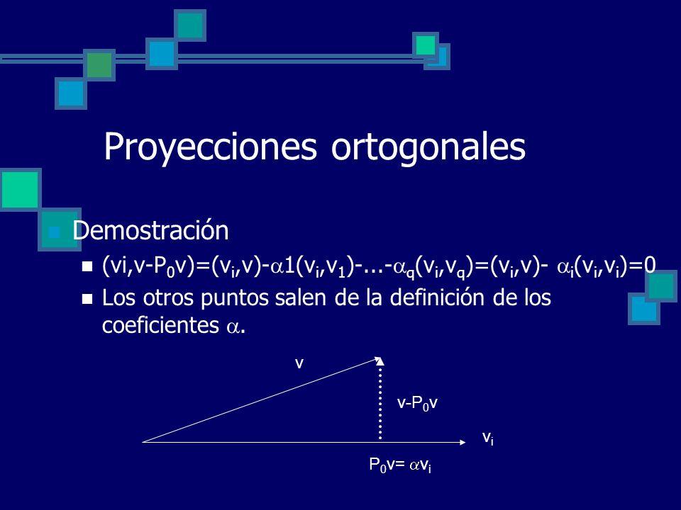 Proyecciones ortogonales Demostración (vi,v-P 0 v)=(v i,v)- 1(v i,v 1 )-...- q (v i,v q )=(v i,v)- i (v i,v i )=0 Los otros puntos salen de la definic