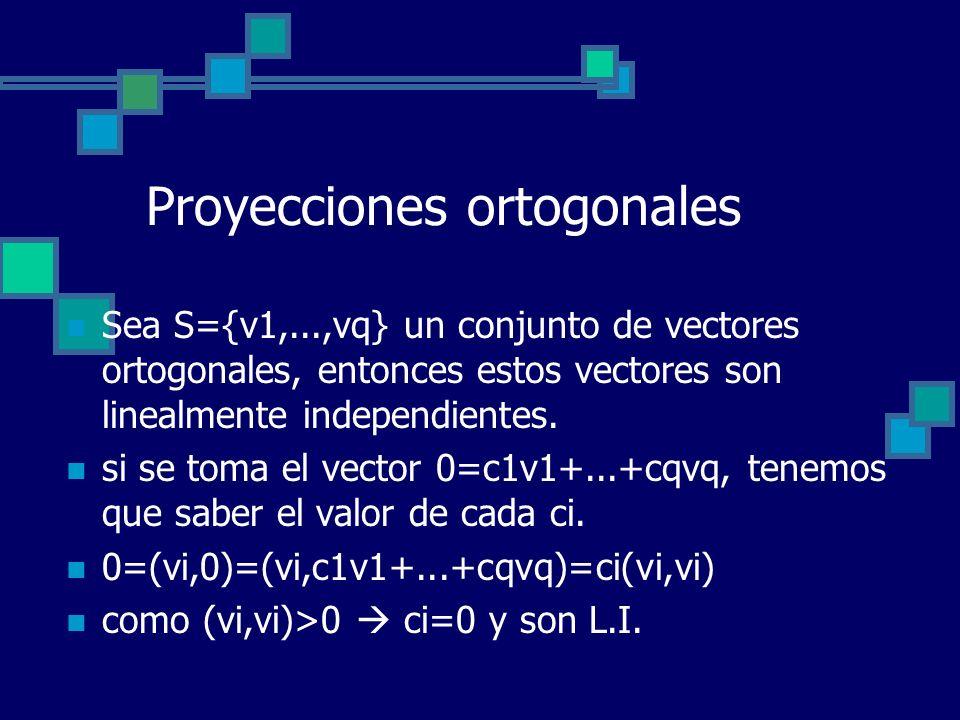 Proyecciones ortogonales Sea S={v1,...,vq} un conjunto de vectores ortogonales, entonces estos vectores son linealmente independientes. si se toma el