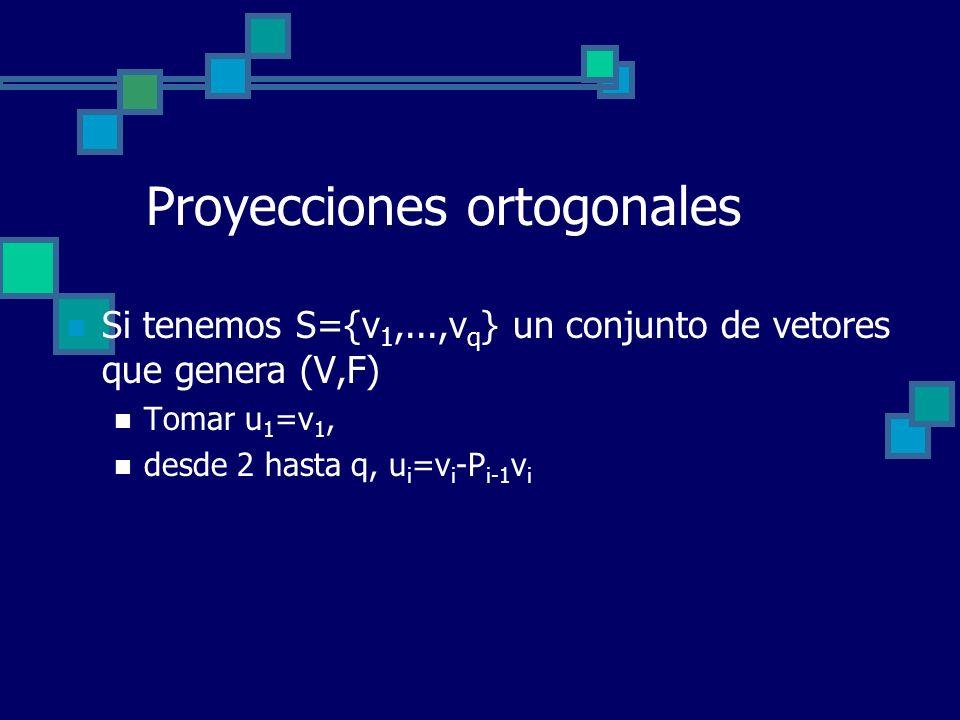 Proyecciones ortogonales Si tenemos S={v 1,...,v q } un conjunto de vetores que genera (V,F) Tomar u 1 =v 1, desde 2 hasta q, u i =v i -P i-1 v i