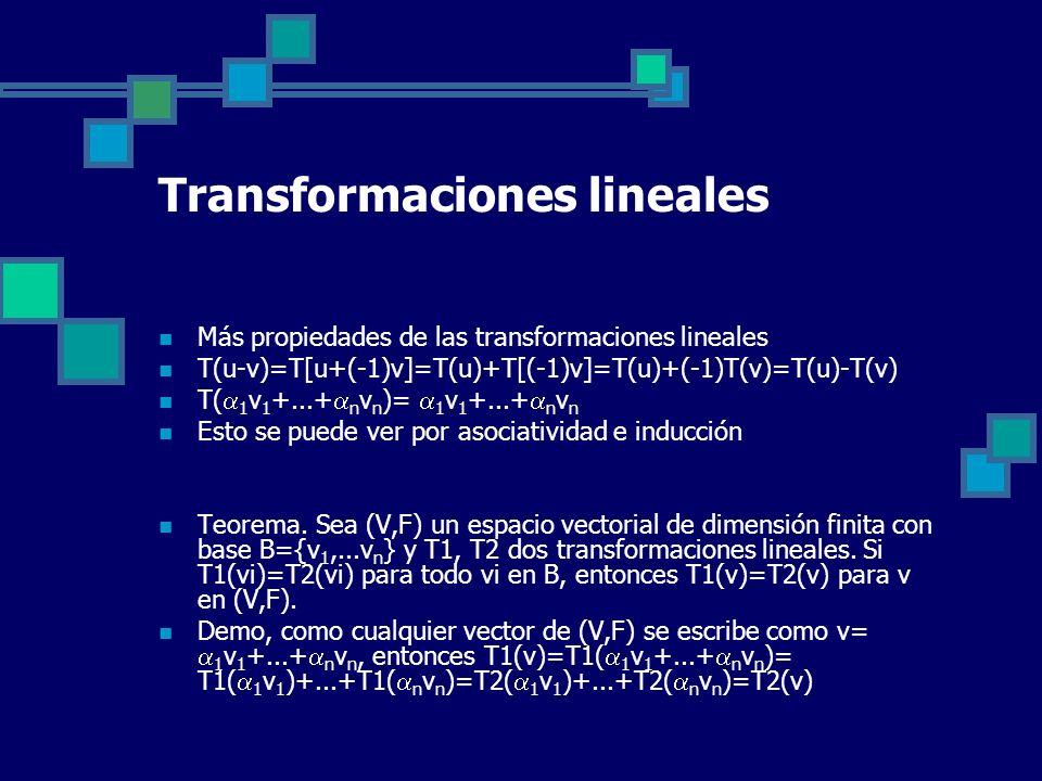 Transformaciones lineales Más propiedades de las transformaciones lineales T(u-v)=T[u+(-1)v]=T(u)+T[(-1)v]=T(u)+(-1)T(v)=T(u)-T(v) T( 1 v 1 +...+ n v