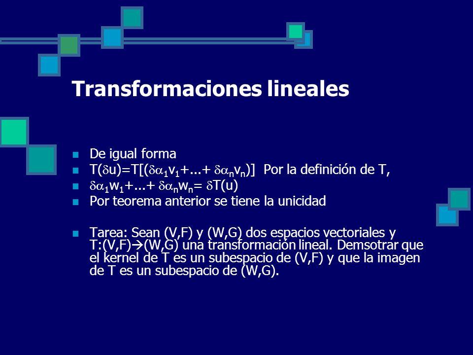 Transformaciones lineales De igual forma T( u)=T[( 1 v 1 +...+ n v n )] Por la definición de T, 1 w 1 +...+ n w n = T(u) Por teorema anterior se tiene