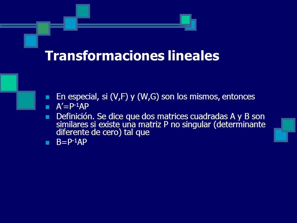 Transformaciones lineales En especial, si (V,F) y (W,G) son los mismos, entonces A=P -1 AP Definición. Se dice que dos matrices cuadradas A y B son si