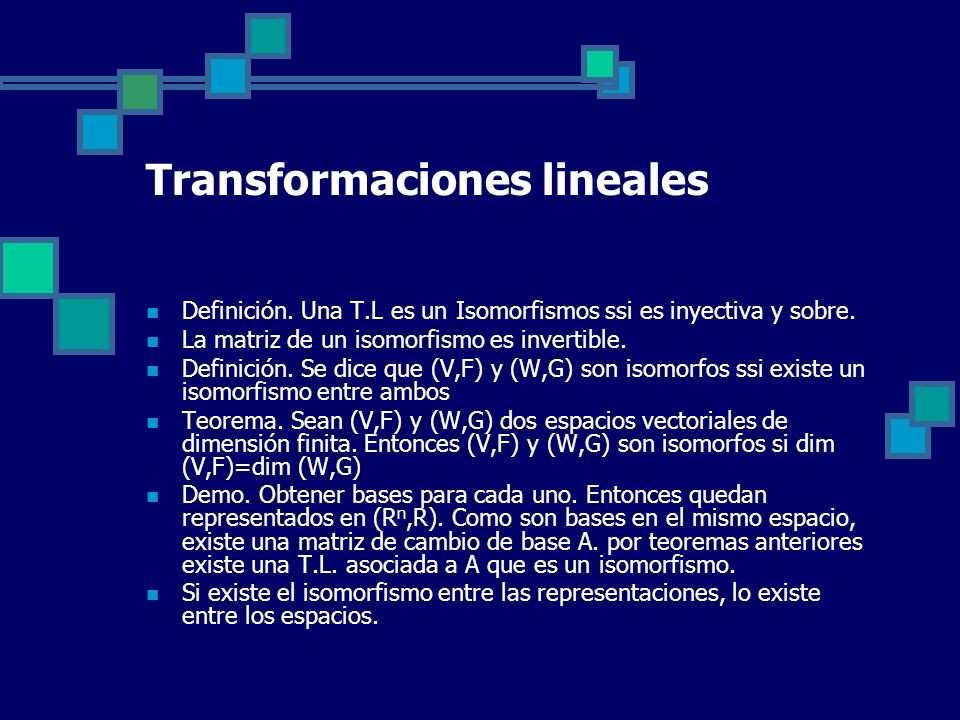 Transformaciones lineales Definición. Una T.L es un Isomorfismos ssi es inyectiva y sobre. La matriz de un isomorfismo es invertible. Definición. Se d