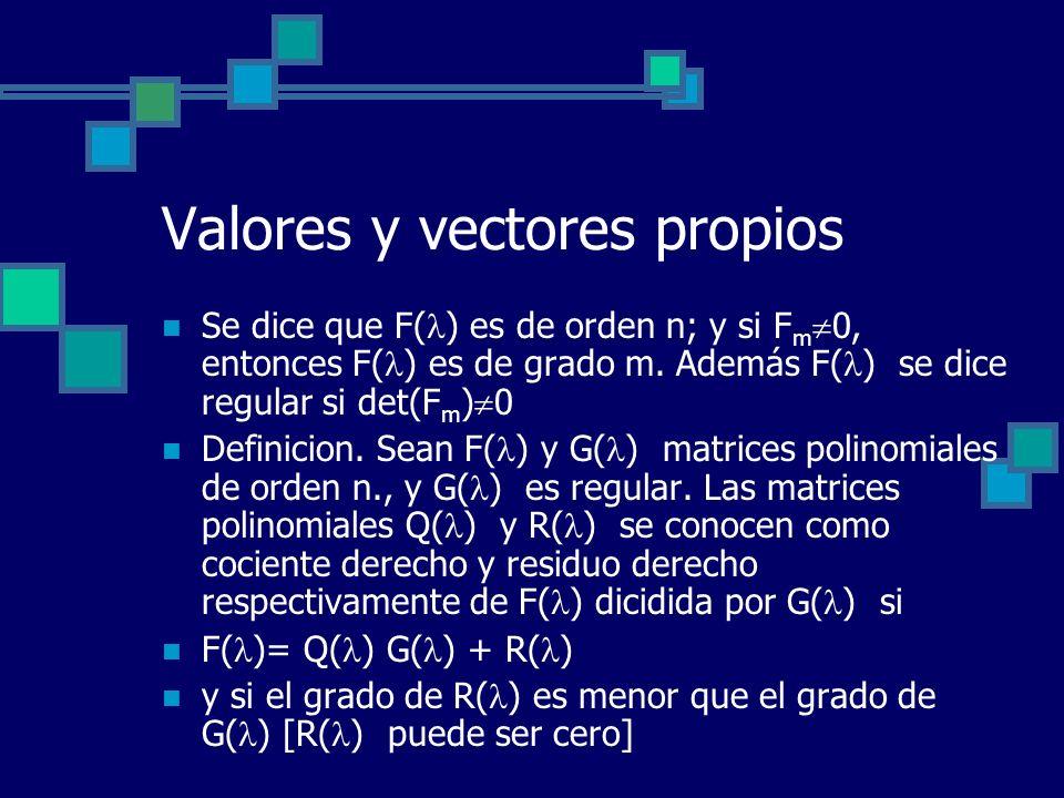 Valores y vectores propios Se dice que F( ) es de orden n; y si F m 0, entonces F( ) es de grado m. Además F( ) se dice regular si det(F m ) 0 Definic