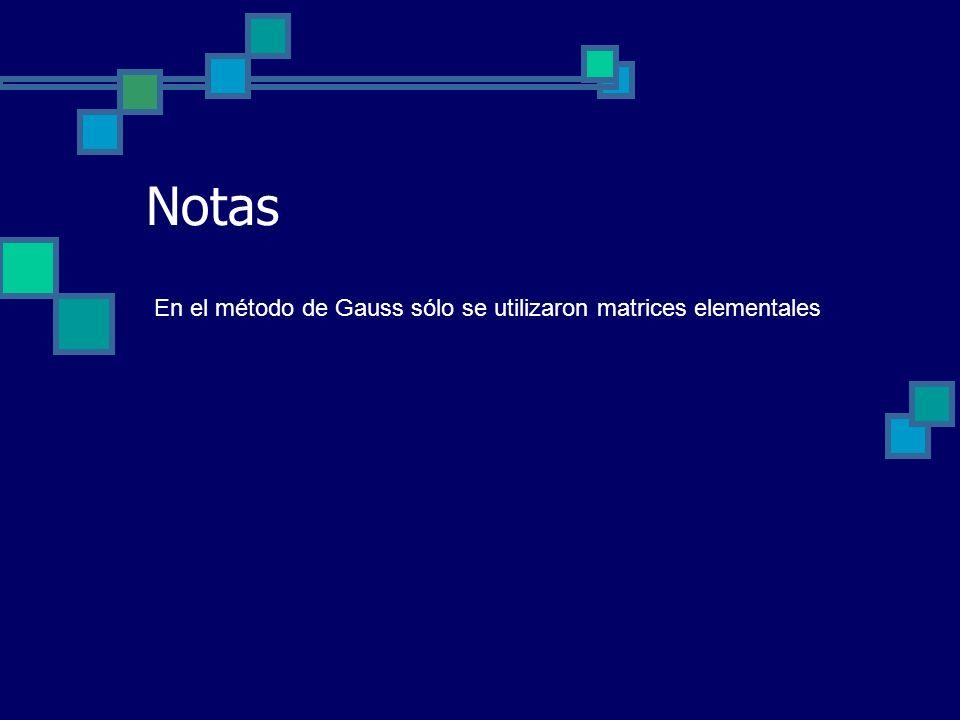 Notas En el método de Gauss sólo se utilizaron matrices elementales