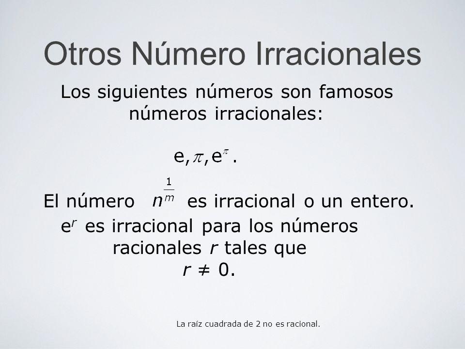Otros Número Irracionales Los siguientes números son famosos números irracionales: El número es irracional o un entero. e r es irracional para los núm