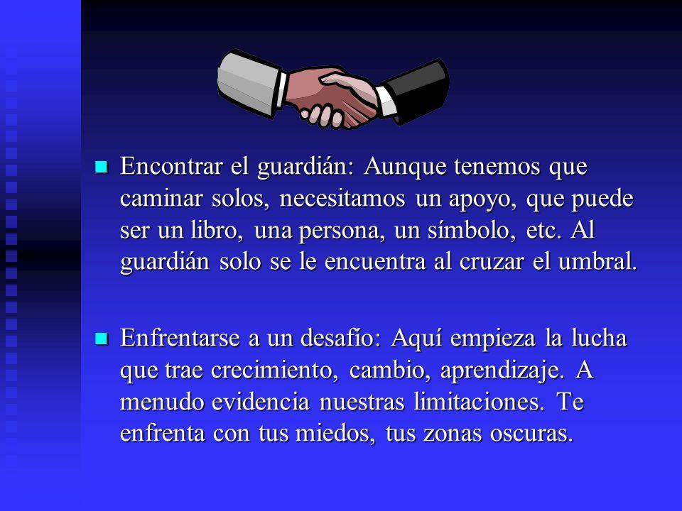Encontrar el guardián: Aunque tenemos que caminar solos, necesitamos un apoyo, que puede ser un libro, una persona, un símbolo, etc. Al guardián solo