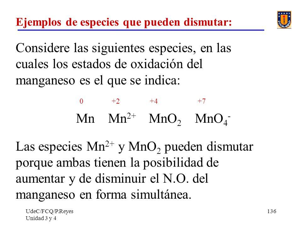 UdeC/FCQ/P.Reyes Unidad 3 y 4 136 Ejemplos de especies que pueden dismutar: Considere las siguientes especies, en las cuales los estados de oxidación