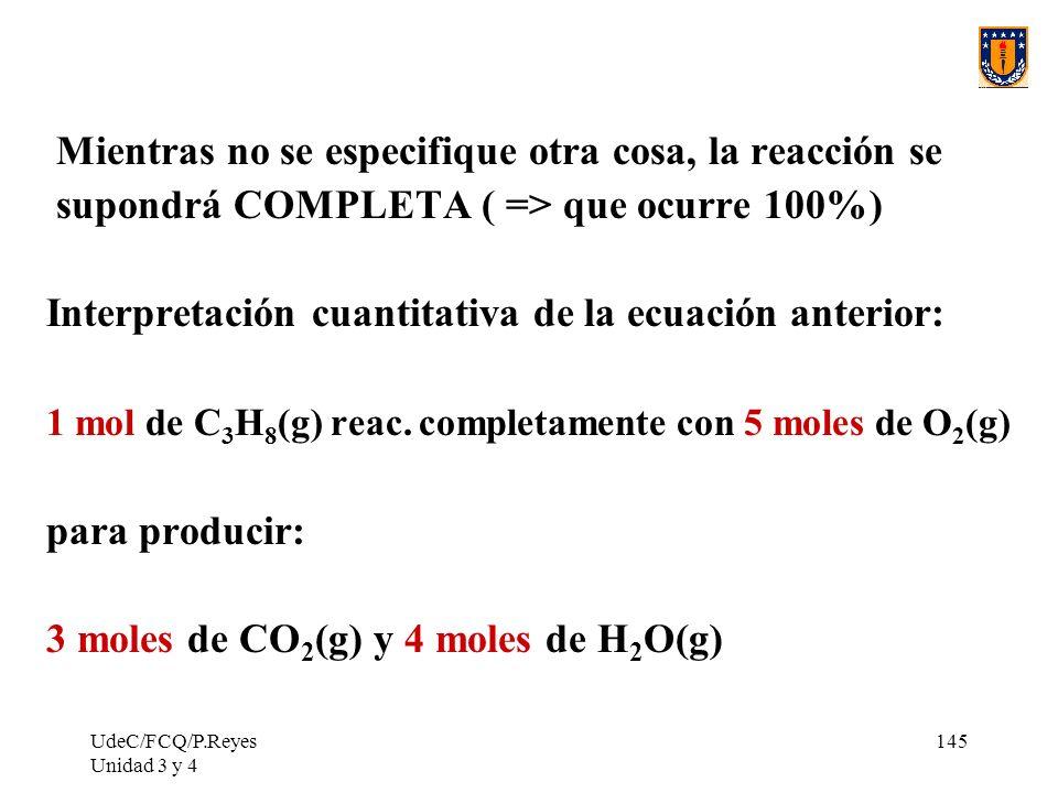 UdeC/FCQ/P.Reyes Unidad 3 y 4 145 Mientras no se especifique otra cosa, la reacción se supondrá COMPLETA ( => que ocurre 100%) Interpretación cuantita