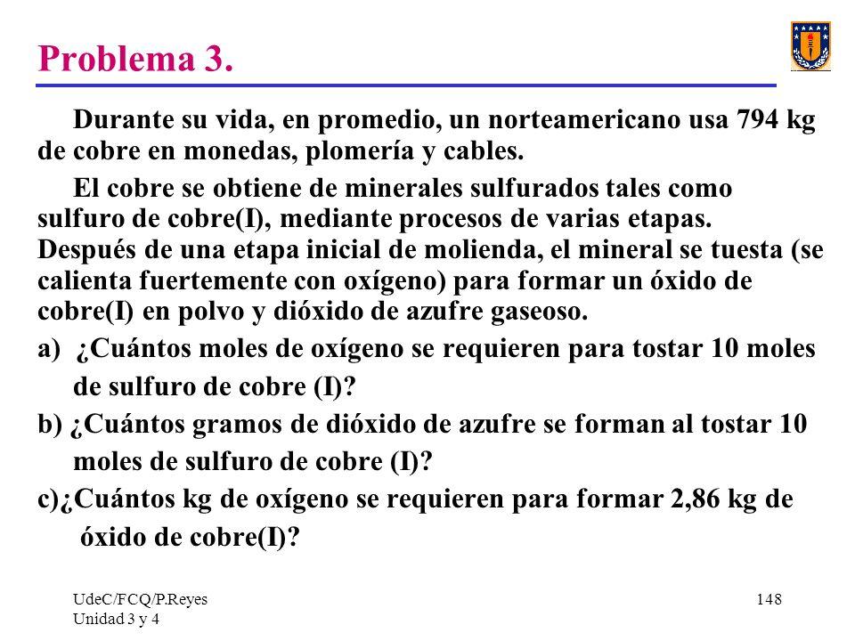 UdeC/FCQ/P.Reyes Unidad 3 y 4 148 Problema 3. Durante su vida, en promedio, un norteamericano usa 794 kg de cobre en monedas, plomería y cables. El co