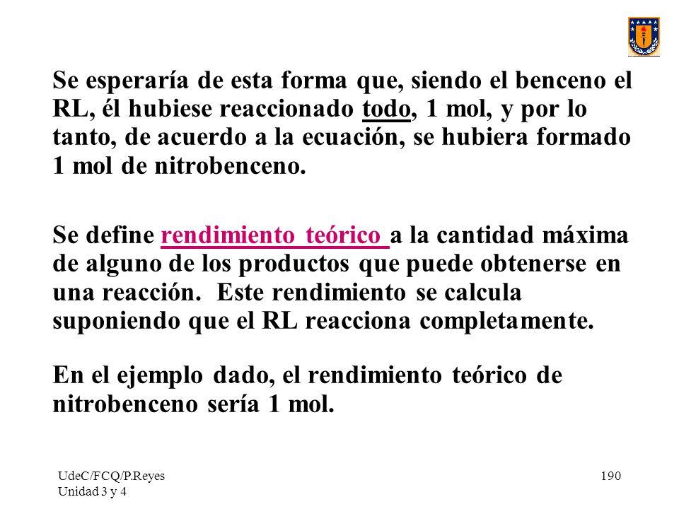 UdeC/FCQ/P.Reyes Unidad 3 y 4 190 Se esperaría de esta forma que, siendo el benceno el RL, él hubiese reaccionado todo, 1 mol, y por lo tanto, de acue