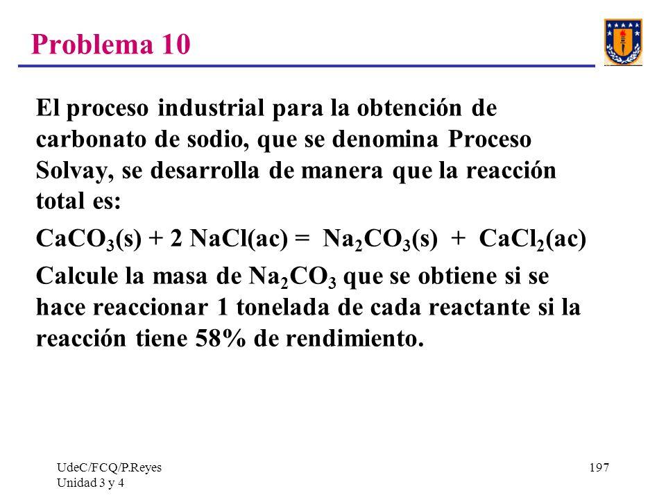 UdeC/FCQ/P.Reyes Unidad 3 y 4 197 Problema 10 El proceso industrial para la obtención de carbonato de sodio, que se denomina Proceso Solvay, se desarr