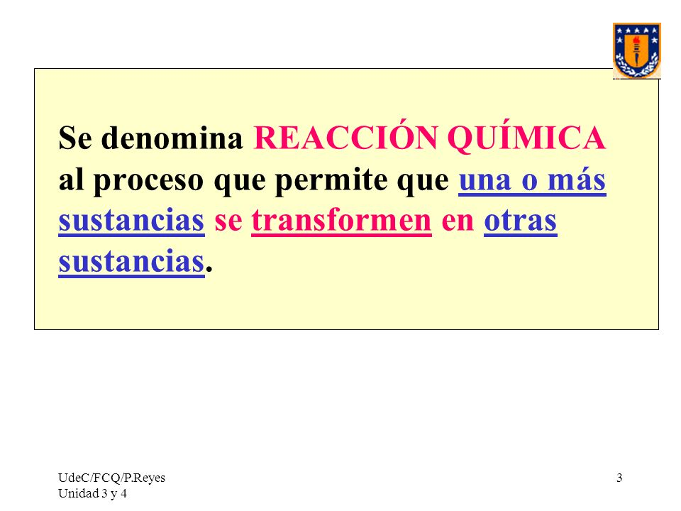UdeC/FCQ/P.Reyes Unidad 3 y 4 144 Necesitamos trabajar con ECUACIÓN QUÍMICA.