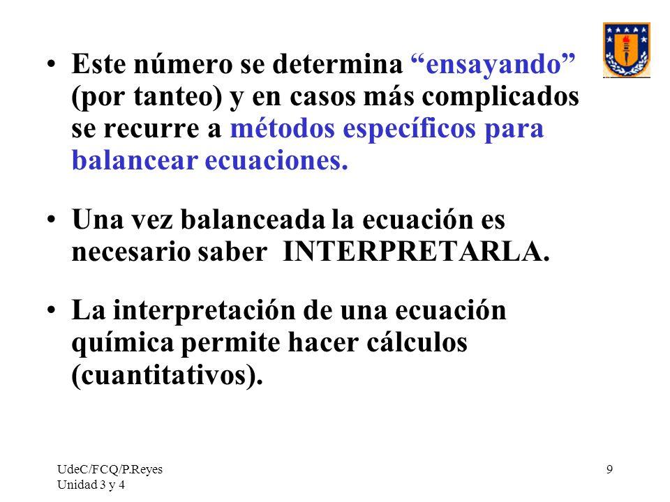 UdeC/FCQ/P.Reyes Unidad 3 y 4 9 Este número se determina ensayando (por tanteo) y en casos más complicados se recurre a métodos específicos para balan
