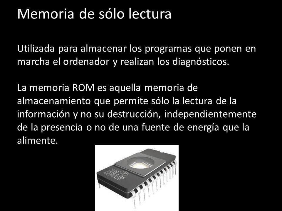 Memoria de sólo lectura Utilizada para almacenar los programas que ponen en marcha el ordenador y realizan los diagnósticos. La memoria ROM es aquella