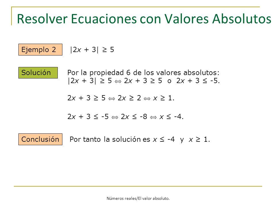 Resolver Ecuaciones con Valores Absolutos Ejemplo 2 Solución Conclusión |2x + 3| 5 Por la propiedad 6 de los valores absolutos: |2x + 3| 5 2x + 3 5 o