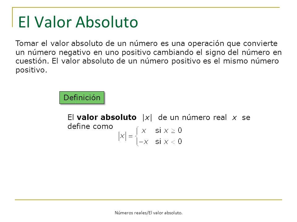 El Valor Absoluto Definición El valor absoluto |x| de un número real x se define como Tomar el valor absoluto de un número es una operación que convie