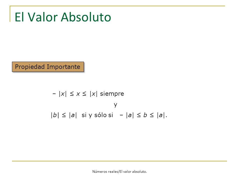 Números reales/El valor absoluto. El Valor Absoluto Propiedad Importante – |x| x |x| siempre y |b| |a| si y sólo si – |a| b |a|.