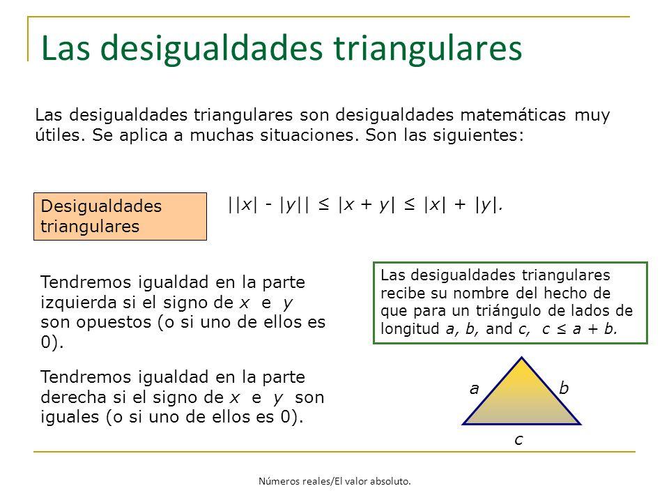 Las desigualdades triangulares Desigualdades triangulares Tendremos igualdad en la parte izquierda si el signo de x e y son opuestos (o si uno de ello