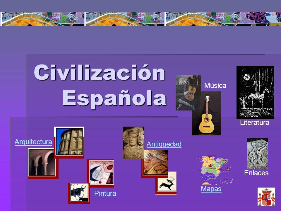 Civilización Española Arquitectura Pintura Música Antigüedad Literatura Mapas Enlaces