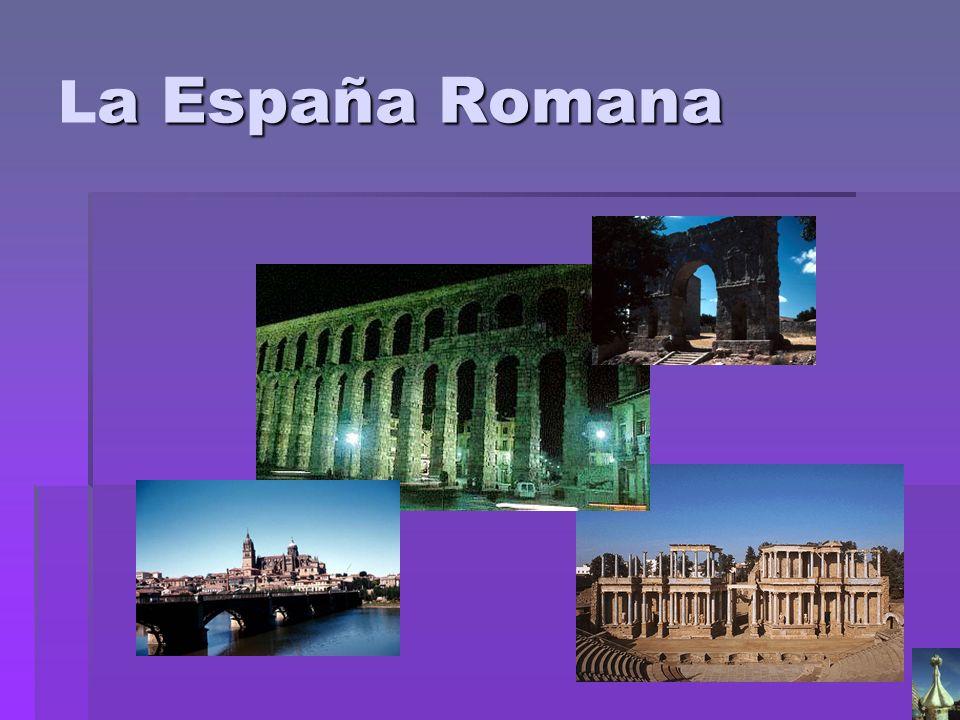 a España Romana L a España Romana