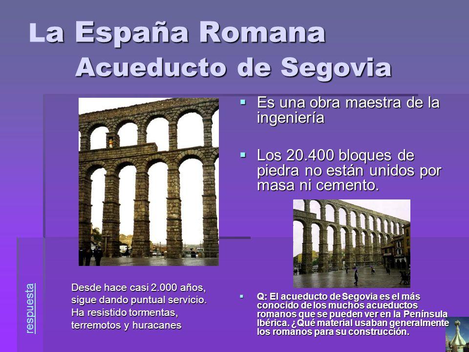 a España Romana Acueducto de Segovia L a España Romana Acueducto de Segovia Es una obra maestra de la ingeniería Es una obra maestra de la ingeniería