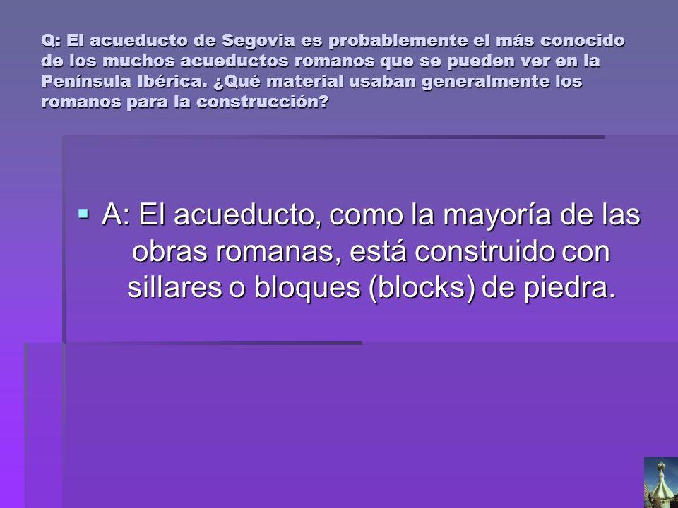 Q: El acueducto de Segovia es probablemente el más conocido de los muchos acueductos romanos que se pueden ver en la Península Ibérica. ¿Qué material