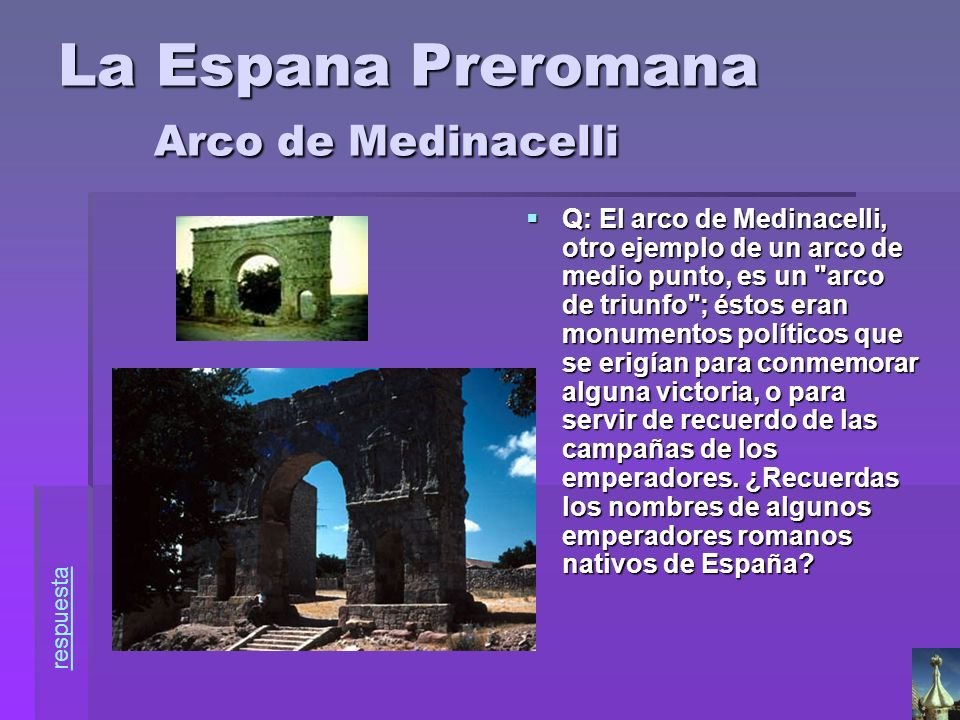 La Espana Preromana Arco de Medinacelli Q: El arco de Medinacelli, otro ejemplo de un arco de medio punto, es un
