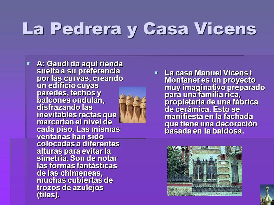 La Pedrera y Casa Vicens A: Gaudí da aquí rienda suelta a su preferencia por las curvas, creando un edificio cuyas paredes, techos y balcones ondulan,
