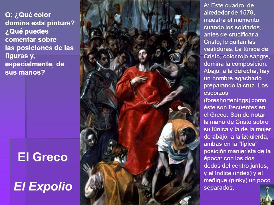El Greco El Expolio Q: ¿Qué color domina esta pintura? ¿Qué puedes comentar sobre las posiciones de las figuras y, especialmente, de sus manos? A: Est