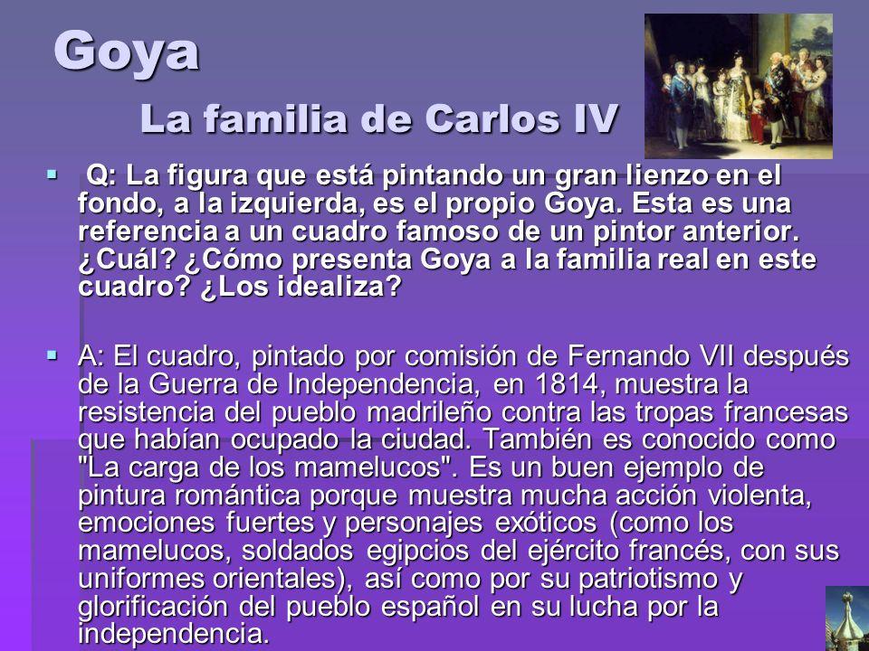 Goya La familia de Carlos IV Q: La figura que está pintando un gran lienzo en el fondo, a la izquierda, es el propio Goya. Esta es una referencia a un