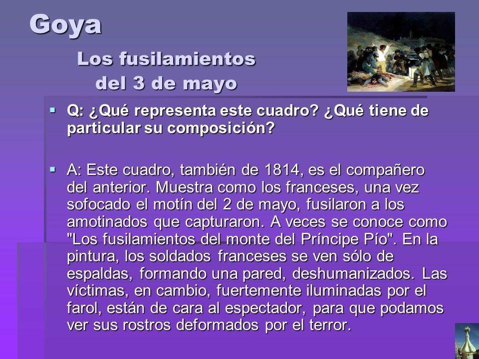 Goya Los fusilamientos del 3 de mayo Q: ¿Qué representa este cuadro? ¿Qué tiene de particular su composición? Q: ¿Qué representa este cuadro? ¿Qué tie