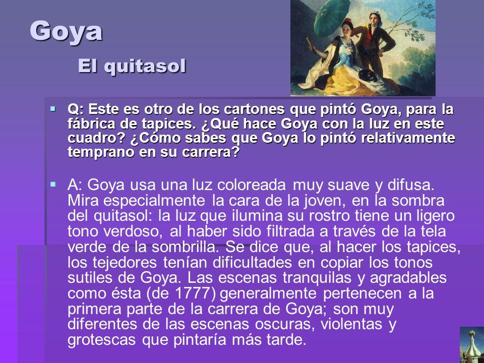 Goya El quitasol Q: Este es otro de los cartones que pintó Goya, para la fábrica de tapices. ¿Qué hace Goya con la luz en este cuadro? ¿Cómo sabes que