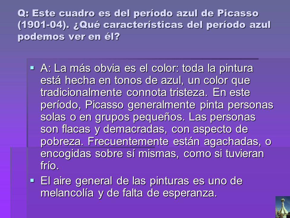 Q: Este cuadro es del período azul de Picasso (1901-04). ¿Qué características del período azul podemos ver en él? A: La más obvia es el color: toda la